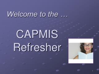 Welcome to the … CAPMIS Refresher