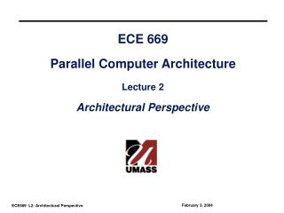 ECE 669 Parallel Computer Architecture Lecture 2 Architectural Perspective