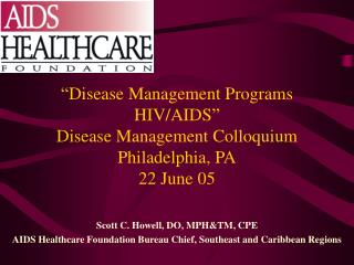 """Disease Management Programs  HIV/AIDS"" Disease Management Colloquium Philadelphia, PA 22 June 05"