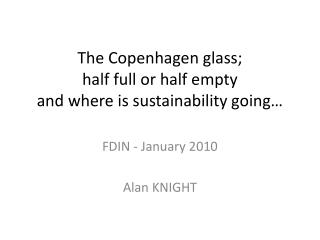 The Copenhagen glass;    half full or half empty  and where is sustainability going…
