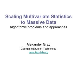 Scaling Multivariate Statistics to Massive Data Algorithmic problems and approaches