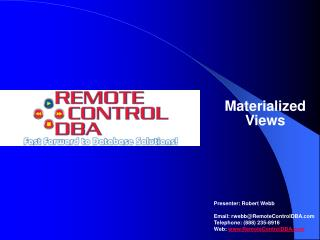 Materialized Views Presenter: Robert Webb Email: rwebb@RemoteControlDBA
