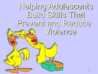 Helping Adolescents  Build Skills That  Prevent and Reduce 		Violence
