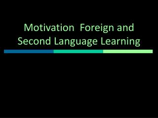 Motivation  Foreign and Second Language Learning