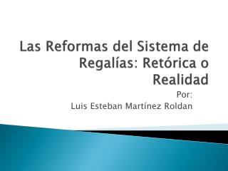 Las Reformas del Sistema de Regalías: Retórica o Realidad