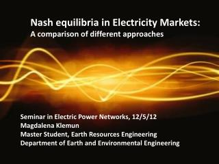 Nash  equilibria  in Electricity Markets:  A comparison of different approaches