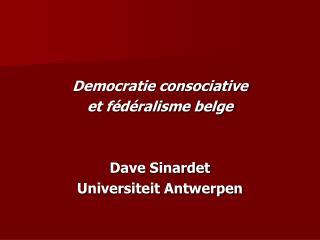 Democratie consociative  et fédéralisme belge Dave Sinardet  Universiteit Antwerpen