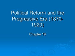 Political Reform and the Progressive Era (1870-1920)