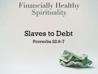Slaves to Debt Proverbs 22:6-7