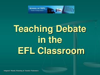 Teaching Debate  in the  EFL Classroom