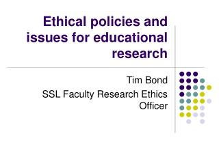 Ethical policies and issues for educational research