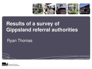 Results of a survey of Gippsland referral authorities