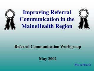 Improving Referral  Communication in the  MaineHealth Region