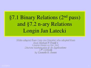 §7.1  Binary Relations (2 nd  pass) and  §7.2  n-ary Relations  Longin Jan Latecki