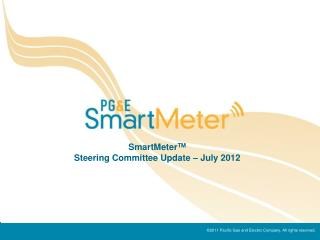 SmartMeter TM Steering Committee Update – July 2012