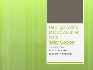Heat gain and loss calculation for a  Solar Cooker