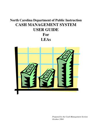 North Carolina Department of Public Instruction CASH MANAGEMENT SYSTEM USER GUIDE For LEAs