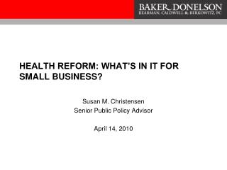 HEALTH REFORM: WHAT'S IN IT FOR SMALL BUSINESS?