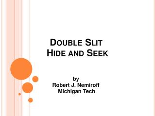 Double Slit  Hide and Seek