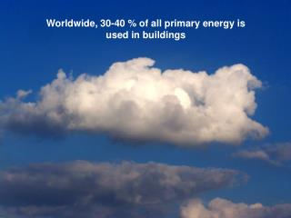 Worldwide, 30-40 % of all primary energy is  used in buildings
