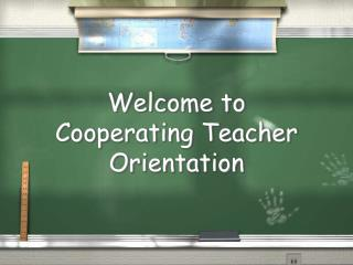 Welcome to  Cooperating Teacher Orientation