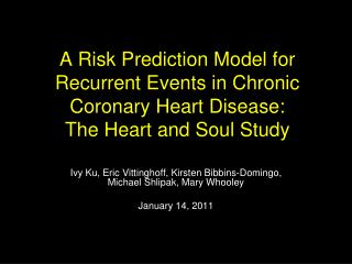 Ivy Ku, Eric Vittinghoff, Kirsten Bibbins-Domingo, Michael Shlipak, Mary Whooley January 14, 2011