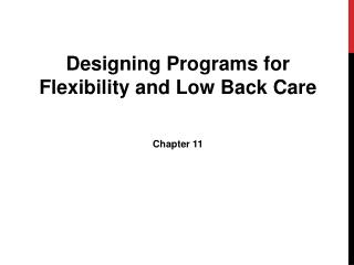 Designing Programs for Flexibility and Low Back  Care Chapter 11