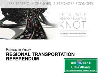 Pathway to Victory REGIONAL TRANSPORTATION  REFERENDUM