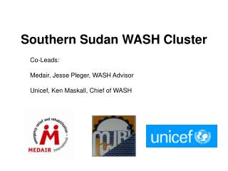 Co-Leads: Medair, Jesse Pleger, WASH Advisor Unicef, Ken Maskall, Chief of WASH