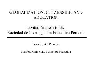 GLOBALIZATION, CITIZENSHIP, AND EDUCATION  Invited Address to the  Sociedad de Investigaci n Educativa Peruana