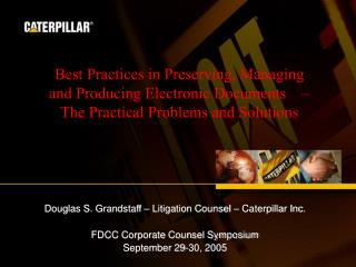 Douglas S. Grandstaff – Litigation Counsel – Caterpillar Inc. FDCC Corporate Counsel Symposium