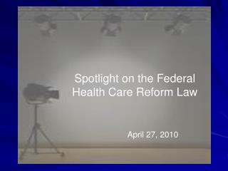 Spotlight on the Federal  Health Care Reform Law