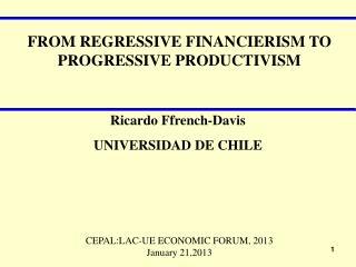 FROM REGRESSIVE FINANCIERISM TO PROGRESSIVE PRODUCTIVISM