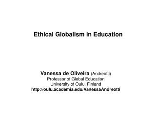 Vanessa de Oliveira  (Andreotti) Professor of Global Education University of Oulu, Finland