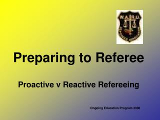 Preparing to Referee Proactive v Reactive Refereeing