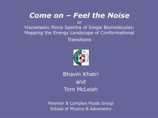 Bhavin Khatri  and  Tom McLeish Polymer & Complex Fluids Group School of Physics & Astronomy
