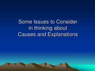 Some Issues to Consider  in thinking about  Causes and Explanations