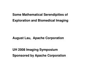 Some Mathematical Serendipities of  Exploration and Biomedical Imaging