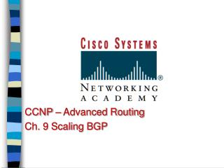 CCNP – Advanced Routing Ch. 9 Scaling BGP