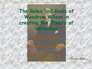 The Roles and Goals of Woodrow Wilson in creating the Treaty of Versailles