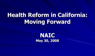 Health Reform in California:   Moving Forward NAIC May 30, 2008