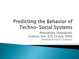 Predicting the Behavior of Techno-Social Systems