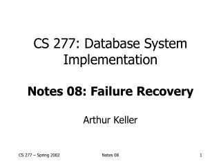 CS 277: Database System Implementation Notes 08: Failure Recovery
