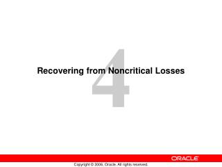 Recovering from Noncritical Losses