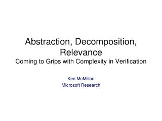 Abstraction, Decomposition, Relevance Coming to Grips with Complexity in Verification