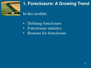 1. Foreclosure: A Growing Trend In this module: Defining foreclosure Foreclosure statistics