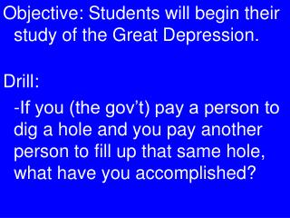 Objective: Students will begin their study of the Great Depression. Drill: