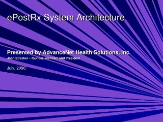 ePostRx System Architecture Presented by AdvanceNet Health Solutions, Inc.