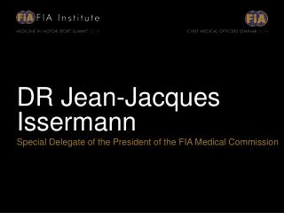 DR Jean-Jacques Issermann Special Delegate of the President of the FIA Medical Commission