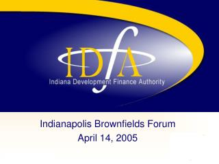 Indianapolis Brownfields Forum April 14, 2005